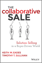 The Collaborative Sale: Solution Selling in a Buyer-Driven World