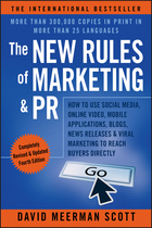 The New Rules of Marketing and PR, ed. 4: How to Use Social Media, Online Video, Mobile Applications, Blogs, News Releases, and Viral Marketing to Reach Buyers Directly