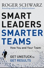 Smart Leaders Smarter Teams: How You and Your Team Get Unstuck to Get Results