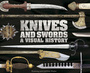 Knives and Swords: A Visual History, 1st American ed. cover
