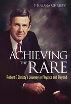 Achieving the Rare: Robert F. Christy?s Journey in Physics and Beyond