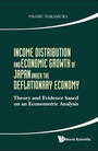 Income Distribution and Economic Growth of Japan under the Deflationary Economy: Theory and Evidence based on an Econometric Analysis cover