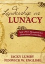 Leadership as Lunacy: And Other Metaphors for Educational Leadership cover