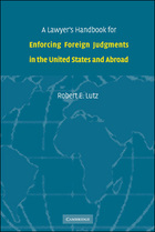 A Lawyers Handbook for Enforcing Foreign Judgments in the United States and Abroad