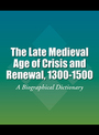 The Late Medieval Age of Crisis and Renewal, 1300-1500: A Biographical Dictionary cover