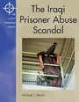 The Iraqi Prisoner Abuse Scandal cover