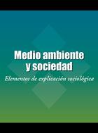 Medio ambiente y sociedad: Elementos de explicaci   n sociol   gica