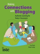 Making Connections with Blogging: Authentic Learning for Today?s Classrooms