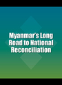 Myanmars Long Road to National Reconciliation cover