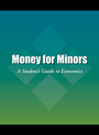 Money for Minors: A Student's Guide to Economics cover