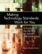 Making Technology Standards Work for You, ed. 3: A Guide to the NETS-A for School Admininstrators