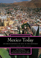 Mexico Today: An Encyclopedia of Life in the Republic