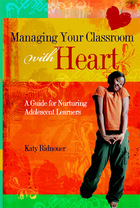 Manage Your Classroom With Heart: A Guide for Nurturing Adolescent Learners by Katy Ridnouer