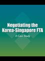 Negotiating the Korea-Singapore FTA: A Case Study cover