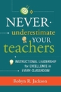 Never Underestimate Your Teachers: Instructional Leadership for Excellence in Every Classroom cover