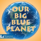Our Big Blue Planet