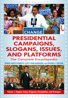 Presidential Campaigns, Slogans, Issues, and Platforms: The Complete Encyclopedia