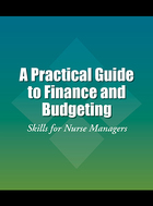 A Practical Guide to Finance and Budgeting, ed. 2: Skills for Nurse Managers