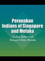 Peranakan Indians of Singapore and Melaka: Indian Babas and Nonyas--Chitty Melaka cover