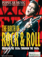 The Birth of Rock & Roll: Music in the 1950s Through the 1960s