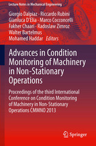 Advances in Condition Monitoring of Machinery in Non-Stationary Operations: Proceedings of the Third International Conference on Condition Monitoring of Machinery in Non-Stationary Operations CMMNO 2013