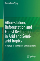 Afforestation, Reforestation and Forest Restoration in Arid and Semi-arid Tropics, ed. 2: A Manual of Technology & Management