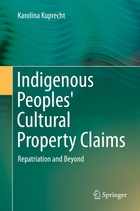 Indigenous Peoples Cultural Property Claims: Repatriation and Beyond