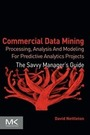 Commercial Data Mining: Processing, Analysis and Modeling for Predictive Analytics Projects cover