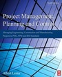 Project Management, Planning, and Control, ed. 6: Managing Engineering, Construction, and Manufacturing Projects to PMI, APM, and BSI Standards cover