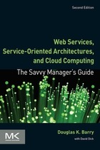 Web Services, Service-Oriented Architectures, and Cloud Computing, ed. 2: The Savvy Manager?s Guide