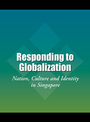 Responding to Globalization: Nation, Culture and Identity in Singapore cover