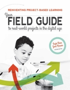 Reinventing Project-Based Learning, ed. 2: Your Field Guide to Real-World Projects in the Digital Age