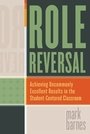 Role Reversal: Achieving Uncommonly Excellent Results in the Student-Centered Classroom cover