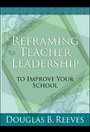 Reframing Teacher Leadership to Improve Your School cover