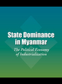 State Dominance in Myanmar: The Political Economy of Industrialization cover