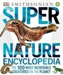 Super Nature Encyclopedia: The 100 Most Incredible Creatures on the Planet cover