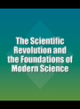 The Scientific Revolution and the Foundations of Modern Science cover