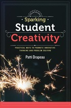 Sparking Student Creativity: Practical Ways to Promote Innovative Thinking and Problem Solving