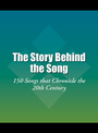 The Story Behind the Song: 150 Songs that Chronicle the 20th Century cover