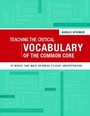 Teaching the Critical Vocabulary of the Common Core: 55 Words That Make or Break Student Understanding cover