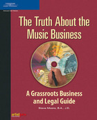 The Truth About the Music Business: A Grassroots Business and Legal Guide