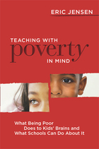 Teaching with Poverty in Mind: What Being Poor Does to Kids Brains and What Schools Can Do About It by Eric Jensen