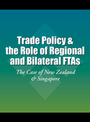 Trade Policy & the Role of Regional and Bilateral FTAs: The Case of New Zealand & Singapore cover