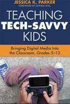 Teaching Tech-Savvy Kids: Bringing Digital Media Into the Classroom, Grades 5?12