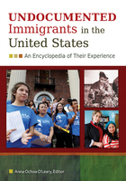 Undocumented Immigrants in the United States: An Encyclopedia of Their Experience