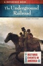 The Underground Railroad: A Reference Guide cover