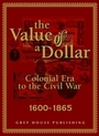 The Value of a Dollar: The Colonial Era to the Civil War, 1600-1865 cover