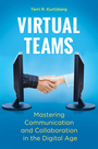 Virtual Teams: Mastering Communication and Collaboration in the Digital Age cover
