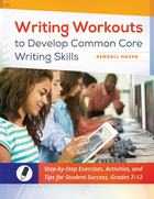 Writing Workouts to Develop Common Core Writing Skills: Step-by-Step Exercises, Activities, and Tips for Student Success, Grades 7-12