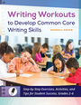 Writing Workouts to Develop Common Core Writing Skills: Step-by-Step Exercises, Activities, and Tips for Student Success, Grades 2-6 cover